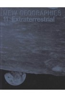 New Geographies 11. Extraterrestrial | Jeffrey S. Nesbit, Guy Trangoš | 9781948765503 | ACTAR, Harvard University Graduate School of Design