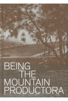 Being the Mountain. Productora | Carlos Bedoya, Wonne Ickx, Victor Jaime, Abel Perles, Jesús Vassallo | 9781948765510 | ACTAR