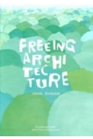 Freeing Architecture | Junya Ishigami | 9782869251380 | Fondation Cartier pour l'art contemporain LIXIL