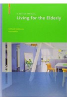 Living for the Elderly. A Design Manual | Eckhard Feddersen, Insa Lüdtke | 9783034601078