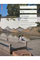 The Chinese Garden. Garden Types For Contemporary Landscape Architecture | Bianca Maria Rinaldi | 9783034602228