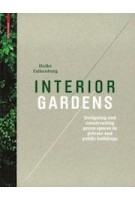 Interior Gardens. Designing and Constructing Green Spaces in Private and Public Buildings | Haike Falkenberg | 9783034606202