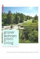 Grüner Wohnen. Zeitgenössische deutsche Landschaftsarchitektur - Green Living. Contemporary German Landscape Architecture | 9783034607551