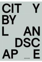 CITY BY LANDSCAPE. The Landscape Architecture of Rainer Schmidt | Thies Schröder | 9783034607971
