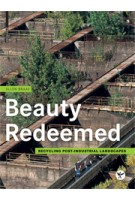 Beauty Redeemed. Recycling post-industrial landscapes | Ellen Braae | 9783035603460