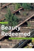 Beauty Redeemed. Recycling post-industrial landscapes | Ellen Braae | 9783035603460