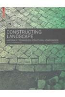 Constructing Landscape. Materials, Techniques, Structural Components | Astrid Zimmerman | 9783035604672