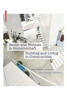Bauen und Wohnen in Gemeinschaft | Building and Living in Communities. Ideen, Prozesse, Architektur | Ideas, Processes, Architecture | 9783035605648