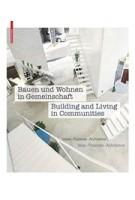 Bauen und Wohnen in Gemeinschaft | Building and Living in Communities. Ideen, Prozesse, Architektur | Ideas, Processes, Architecture | 9783035605648