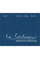 Le Corbusier. Polychromie architecturale. Le Corbusier's Color Keyboards from 1931 and 1959 - 3rd revised edition | Arthur Rüegg | 9783035606614
