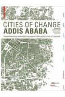CITIES OF CHANGE. ADDIS ABABA. Transformation Strategies for Urban Territories in the 21st Century | Marc Angélil, Dirk Hebel | 9783035608045