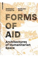 FORMS OF AID architectures of humanitarian space | Benedict Clouette, Marlisa Wise | Birkhauser | 9783035610215