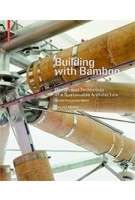 Building with Bamboo. Design and Technology of a Sustainable Architecture - Second and revised edition | Gernot Minke | 9783035610246 | NAi Booksellers