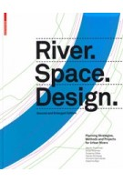 River.Space.Design. Planning Strategies, Methods and Projects for Urban Rivers