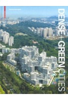Dense + Green Cities. Architecture as Urban Ecosystem | Thomas Schröpfer | 9783035615319 | Birkhäuser