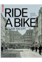 RIDE A BIKE! Reclaim the City | Deutsches Architekturmuseum, Annette Becker, Stefanie Lampe, Lessano Negussie, Peter Cachola Schmal | 9783035615487