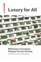 Luxury for All. Milestones in European Stepped Terrace Housing | Gerhard Steixner, Maria Welzig | 9783035618846 | Birkhäuser