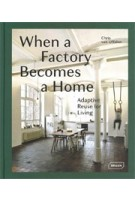 When a Factory Becomes a Home. Adaptive Reuse for Living | Chris van Uffelen | 9783037682401 | BRAUN