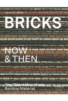 Bricks Now & Then. The Oldest Man-Made Building Material | Chris van Uffelen | 9783037682517 | Braun Publishing