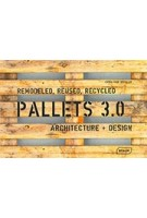 PALLETS 3.0. REMODELED, REUSED, RECYCLED. Architecture + Design | Chris van Uffelen | 9783037682548 | BRAUN