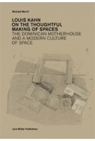 Louis Kahn. On The Thoughtful Making of Spaces