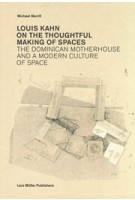 Louis Kahn. on The Thoughtful Making of Spaces. The Dominican Motherhouse and a Modern Culture of Space | Michael Merrill | 9783037782200 | Lars Müller