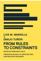 Luis M. Mansilla + Emilio Tuñón. FROM RULES TO CONSTRAINTS | Giancarlo Valle | 9783037782811