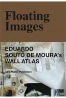 Floating Images. Eduardo Souto de Moura's Wall Atlas | André Tavares, Pedro Bandeira | 9783037783016