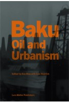 Baku. Oil and Urbanism | Eve Blau, Ivan Rupnik | 9783037783061