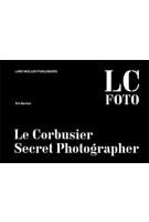 LC FOTO. Le Corbusier Secret Photographer   Tim Benton   9783037783443