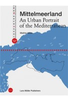 Mittelmeerland. An Urban Portrait of the Mediterranean | Medine Altiok | 9783037783856