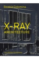 X-ray Architecture | Beatriz Colomina | 9783037784433 | Lars Muller Publishers