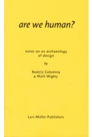 are we human? notes on an archaeology of design | Beatriz Colomina, Mark Wigley | 9783037785119