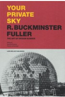 YOUR PRIVATE SKY. R. BUCKMINSTER FULLER. The Art of Design Science | Joachim Krausse, Claude Lichtenstein | 9783037785249