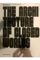 The Architecture of Closed Worlds. Or, What Is the Power of Shit? | Lydia Kallipoliti | 9783037785805