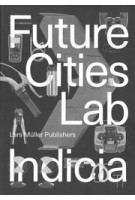 Future Cities. Laboratory Indicia 02 | Stephen Cairns, Devisari Tunas | 9783037785997 | Lars Müller Publishers