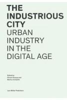 The Industrious City. Urban Industry in the Digital Age | Hiromi Hosoya, Markus Schaefer | 9783037786147 | Lars Müller