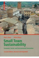 Small Town Sustainability. Economic, Social, and Environmental Innovation - second revised and expanded edition | Paul L. Knox, Heike Mayer | 9783038212515