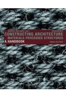 Constructing Architecture. Materials, Processes, Structures. A Handbook - 3rd edition | Andrea Deplazes | 9783038214526