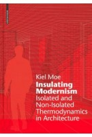 Insulating Modernism. Isolated and Non-isolated Thermodynamics in Architecture | Kiel Moe | 9783038215394