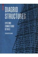 DIAGRID STRUCTURES. Systems, Connections, Details | Terri Meyer Boake | 9783038215646