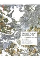 Transforming Landscapes. Michel Desvigne Paysagiste | Francoise Fromonot | 9783038219828 | Birkhäuser