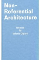 Non-Referential Architecture. Ideated by Valerio Olgiati | Markus Breitschmid | 9783038601425 | Park Books