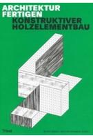 Architektur fertigen. Konstruktiver Holzelementbau | Mario Rinke, Martin Krammer (eds.) | 9783038630562 | Triest Verlag