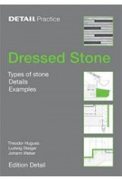 Dressed Stone. Types of Stone, Details, Examples | DETAIL Practice | Theodor Hugues, Ludwig Steiger, Johann Weber | 9783764372736