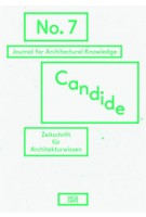 Candide 07. Journal for Architectural Knowledge | Susanne Schindler, Andres Lepik, Anne Kochelkorn, Axel Sowa |