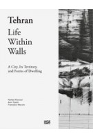 Tehran. Life Within Walls. A City, its Territory, and Forms of Dwelling | Hamed Khosravi, Amir Djalali, Francesco Marullo | 9783775741439