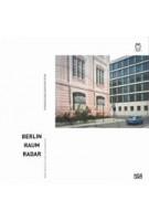 BERLIN RAUM RADAR | New Architecture Photography - Neue Architekturfotografie | Nadine Barth, Nikolaus Kuhnert, Anh-Linh Ngo | Hatje Cantz | 9783775741798