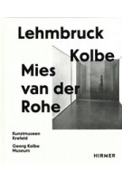 Lehmbruck - Kolbe - Mies van der Rohe. Künstliche Biotope - Artificial Biotopes | Sylvia Martin, Julia Wallner | 9783777437682 | HIRMER