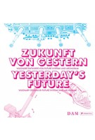 ZUKUNFT VON GESTERN - YESTERDAY'S FUTURE Visionary Designs by Future Systems and Archigram | 9783791355757